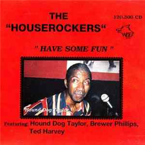The Houserockers Featuring Hound Dog Taylor, Brewer Phillips, Ted Harvey - Have Some Fun flac