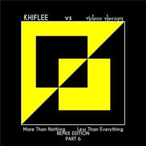 Khiflee vs Violent Therapy - More Than Nothing, Less Than Everything - Remix Edition - Part 6 flac