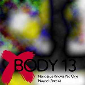 Body 13 - #064: Narcissus Knows No One Naked (Part 4) flac