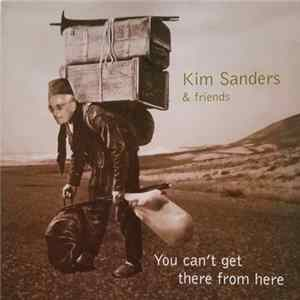 Kim Sanders - You Can't Get There From Here flac